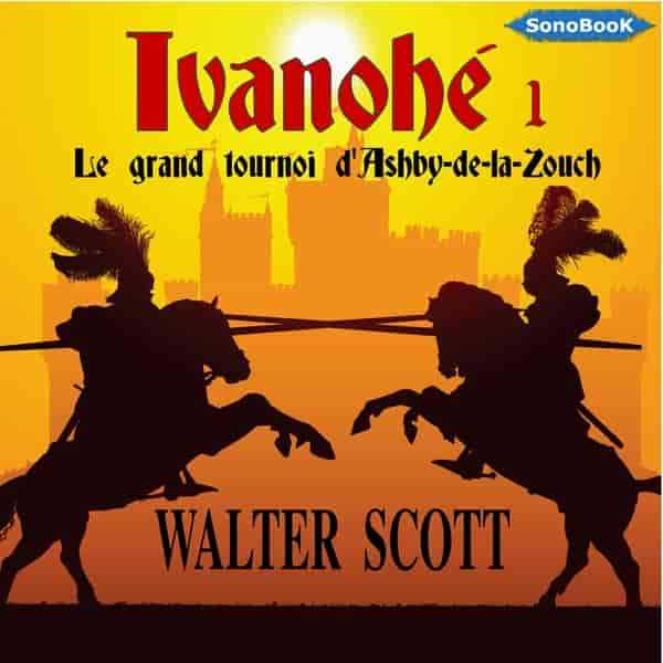 Couverture du livre audio Ivanhoe 1 - Le grand tournoi d'Ashby-de-la-Zouch De Walter SCOTT