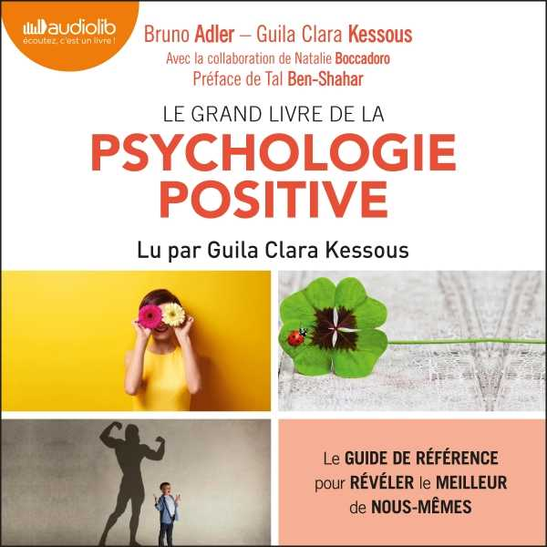 Couverture du livre audio Le Grand Livre de la psychologie positive De Guila Clara KESSOUS  et Bruno ADLER