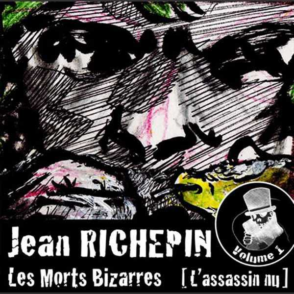Couverture du livre audio Les Morts Bizarres (vol. 1), L'assassin nu De Jean RICHEPIN